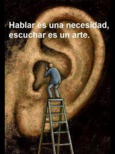 Hablar es una necesidad, escuchar es un arte