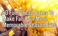 50 Fun, Cheap Dates To Make Fall Your Most Memorable...