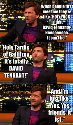 David Tennant, ladies and gentlemen! HOLY TARDIS OF GALLIFREY! (I'm totally going to start saying that)