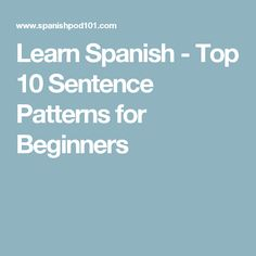 Learn Spanish - Top 10 Sentence Patterns for Beginners