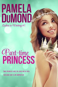 Part-time Princess (Ladies-in-Waiting, #1) A NA Rom-Com.   Two Princes are in love with her. Too bad she's an imposter.