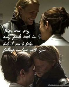 Jax & Tara . Sons of Anarchy. Wise men say, only fools rush in, but I can't help falling in love with you.