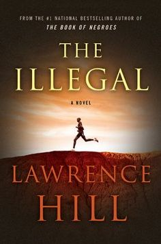 The Illegal, the much-anticipated new novel from Lawrence Hill, author of The Book of Negroes! A timely book, it's inspired by the stories of undocumented refugees and the fear they have of being deported, executed or persecuted. New Books, Good Books, Books To Read, Toronto Star, Thing 1, Political Views, Political Books, Reading Challenge, Bestselling Author