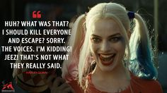 Harley Quinn: Huh? What was that? I should kill everyone and escape? Sorry. The voices. I'm kidding! Jeez! That's not what they really said. More on: http://www.magicalquote.com/movie/suicide-squad/ #HarleyQuinn #suicidesquad #suicidesquadquotes #harleyquinnquotes