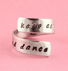 Keep Calm and Dance Twist Ring - Adjustable Wrap Ring - Hand Stamped Ring - Gift for Ballerina or Ballet Dancer. $10.00, via Etsy.