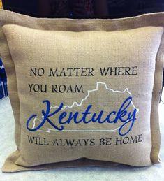 """Kentucky Pillow: """"No Matter Where You Roam, Kentucky Will Always Be Home"""" *"""