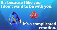 Finding Nemo quote It's a complicated emotion! I've actually said these words lol Finding Nemo Quotes, Finding Dory, Dvd, Disney Quotes, Disney Love, Movie Quotes, Words Quotes, Sayings, Breakup