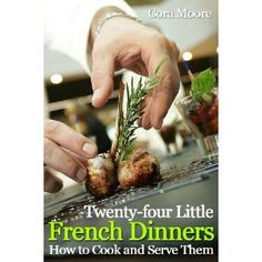 http://p-interest.in/redirector.php?p=B007HFFPCO  Twenty-four little French dinners and how to cook and serve them (Illustrated) (Kindle Edition)
