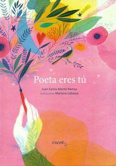 Poeta eres tú / Juan Carlos Martín Ramos. Mariona Cabassa (il.) Poesías infantiles I1 P MAR-RAM poe