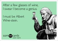 I've always said I get smarter after a few drinks.  Find the shirt here: http://www.sterlingwineonline.com/catalog/item/t-shirts/albert-wine-stein-shirt.htm