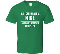 All I Care About Is Mike Funny Name T Shirt