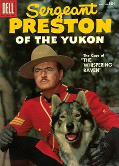 Sergeant Preston of the Royal Mounted Police - Canadian Mounties in the Yukon with his trusty dog.