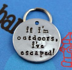 Customized Hand Stamped Pet Tag - If I'm Outdoors I've Escaped