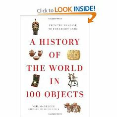 A history of the World in 100 Objects - http://www.amazon.com/gp/product/0670022705?ie=UTF8&tag=wwwninagarc02-20&linkCode=shr&camp=213733&creative=393185&creativeASIN=0670022705&ref_=zg_bs_1_1