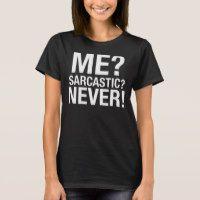 Me? Sarcastic? Never! T-Shirt Tumblr