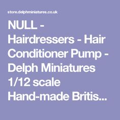 NULL - Hairdressers - Hair Conditioner Pump - Delph Miniatures 1/12 scale Hand-made British Dolls House Miniature Accessories - (Powered by CubeCart)