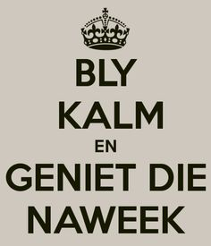 Afrikaans: die liewe Taal :-)English- keep calm and enjoy the week-end Keep Calm And Enjoy, Best Quotes, Funny Quotes, South Afrika, Words Quotes, Sayings, Afrikaans Quotes, Out Of Africa, My Land