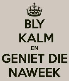 Afrikaans: die liewe Taal :-)English- keep calm and enjoy the week-end