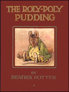 ROLY-POLY PUDDING by Beatrix Potter 1908