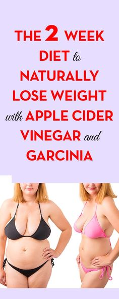 the 2 Week Diet to Naturally Lose Weight with Apple Cider Vinegar and Garcinia