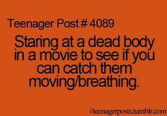 Everytime. In one movie a girl was sleeping with her eyes open and moving around... Suspicious!!?