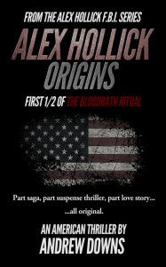 """FREE - FBI Thriller in """"Alex Hollick: Origins: by Andrew Downs    Click on Cover  Alex Hollick: Origins by Andrew Downs FREE July 15-30, 2014 In 1985, a young field agent enters a dark underworld of the FBI, where he must participate in the cover-up of a fellow agent's corruption while protecting the woman of his dreams from the consequences. See what reviewers are saying: """"This is a good FBI story. It has excitement and adventure throughout. The story is int"""