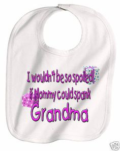 GRANDMA SPOILS ME Funny Baby Bib: I wouldn't be so spoiled if Mommy could spank Grammy