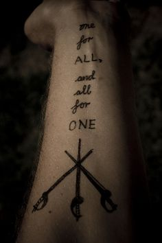 """""""one for all and all for one"""" 3 musketeers forearm tattoo. Quoting like i want"""