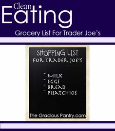Clean Eating Shopping List For Trader Joe's. #cleaneating #eatclean #grocerylist #grocery #healthyshopping #healthyfood #traderjoes