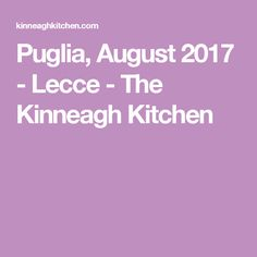 Puglia, August 2017 - Lecce - The Kinneagh Kitchen