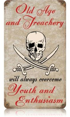 Old Age and Treachery Vintage Metal Sign- Old Age and Treachery Vintage Metal Sign This Old Age and Treachery Vintage Metal Sign measures approximately 8 inches by 14 inches. Unlike most tin signs, we design and make our signs in the United States us Sailing Quotes, Renaissance Pirate, Pirate Maps, Pirate Life, Pirate Woman, Vintage Metal Signs, Old Age, Jolly Roger, Pirate Party