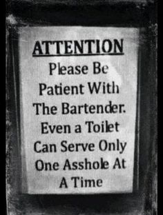 Funny pictures about Please be patient with the bartender. Oh, and cool pics about Please be patient with the bartender. Also, Please be patient with the bartender. Sign Quotes, Funny Quotes, Funny Memes, Memes Humor, Sign Sayings, That's Hilarious, Humor Quotes, Jacques A Dit, Twisted Humor