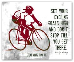 #cycling #motivation #poster Set your cycling goals high and dont stop till you get there. ~ Felicity Luckey