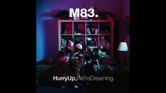 M83 - Hurry Up, We're Dreaming - Outro extended