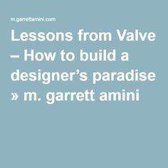 Lessons from Valve – How to build a designer's paradise » m. garrett amini