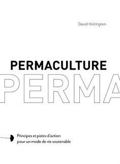Permaculture - Principes et pistes d'action pour un mode de vie soutenable | David Holmgren