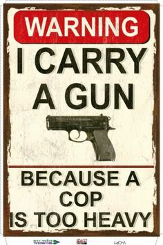 I Carry a Gun Because a Cop is Too Heavy - Funny Gun Sign. These signs make great wall art gifts and will last for years. x Aluminum thick). x Aluminum thick). x Polystyrene (Plastic -. Garage Metal, Gun Humor, Police Humor, Military Humor, Gun Quotes, By Any Means Necessary, Gun Rights, Gun Control, Apocalypse Survival