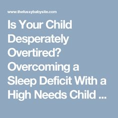 Is Your Child Desperately Overtired? Overcoming a Sleep Deficit With a High Needs Child - The Fussy Baby Site  : The Fussy Baby Site