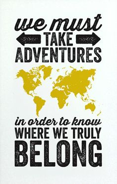 We must take adventures in order to know where we truly belong. #quote #travel