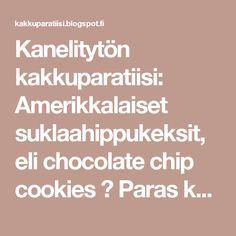 Kanelitytön kakkuparatiisi: Amerikkalaiset suklaahippukeksit, eli chocolate chip cookies ♥ Paras keksiohje ikinä!