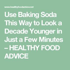 Use Baking Soda This Way to Look a Decade Younger in Just a Few Minutes – HEALTHY FOOD ADVICE