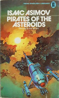 Science Fiction Cover Art -- Isaac Asimov --- Pirates of the asteroids Fantasy Book Covers, Book Cover Art, Fantasy Books, Book Cover Design, Arte Sci Fi, Sci Fi Art, Science Fiction Books, Pulp Fiction, Lois Mcmaster Bujold