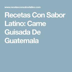 Recetas Con Sabor Latino: Carne Guisada De Guatemala