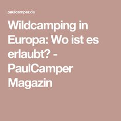 Wildcamping in Europa: Wo ist es erlaubt? - PaulCamper Magazin