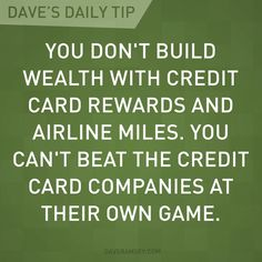 """""""You don't build wealth with credit card rewards and airline miles. You can't beat the credit card companies at their own game."""" - Dave Ramsey"""
