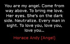 The lyrics to Massive Attack's Angel. On their own, they're quite sweet and innocent. When combined with the music something alot more sinister indeed.