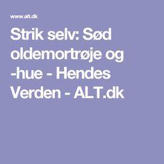 Strik selv: Sød oldemortrøje og -hue - Hendes Verden - ALT.dk