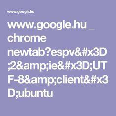www.google.hu _ chrome newtab?espv=2&ie=UTF-8&client=ubuntu