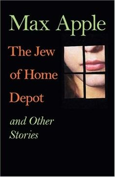 The Jew of Home Depot by Max Apple, short stories