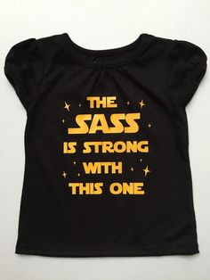 Girl Toddler Shirt- The sass is strong with this one - toddler clothes -toddler gift - girl clothes - Star Wars girl shirt
